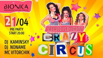 Bionica Club‎: Crazy Circus with Tabasco Led Show (21.04)